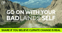 Memes, 🤖, and Federer: GO ON WITH YOUR  BAD  SELF  SHARE IF YOU BELIEVE CLIMATE CHANGE IS REAL We're standing with Badlands National Park -- and believe federal agencies should communicate with the public. Add your name: http://dems.me/2jORhjK
