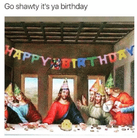 Birthday, Funny, and Party: Go shawty it's ya birthday We gon' party like it's yo birthday We gon' sip Bacardi like it's your birthday And you know we don't give a fuck Cuz it's your birthday!🙏🏻🎊🎉🎈