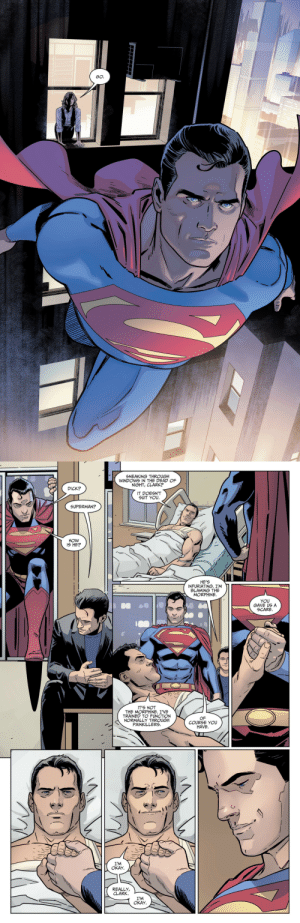 Gif, Scare, and Superman: GO   SNEAKING THROUGH  WINDOWS IN THE DEAD OF  NIGHT, CLARK?  DICK?  IT DOESN'T  SUIT YOU.  SUPERMAN?  HOW  IS HE?  HE'S  INFURIATING. I'M  BLAMING THE  MORPHINE.  YOU  GAVE US A  SCARE.  Da  IT'S NOT  THE MORPHINE. I'VE  TRAINED TO FUNCTION  NORMALLY THROUGH  PAINKILLERS.  OF  COURSE YOU  HAVE.  7  I'M  OKAY  REALLY,  CLARK  I'M  OKAY. wonderstrevors: