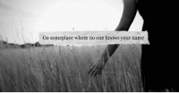 Http, Net, and One: Go someplace where no one knows your name http://iglovequotes.net/