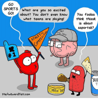superbowl: GO  SPORTS  What are you so excited  GO!  about? You don't even know  what teams are playing  TIME SHow  CHEESE DIP  theAwkwardyeti com  you foolss  think thissk  is about  ssportsk?  'BEE superbowl