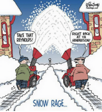 go  TAKE THAT  REYNOLDS!  SNOW RAGE  fewings.ca  RIGHT BACK  AT YA  HENDERSON! Had something like this happen last year