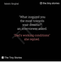 "Dad, Memes, and Dreams: Go the.tiny.stories  Sakshi Singhal  ""What inspired you  the most towards  your dreams?""  an interviewer asked  ""Dad's working conditions""  she replied  The Tiny Stories Dad and daughter 😘"