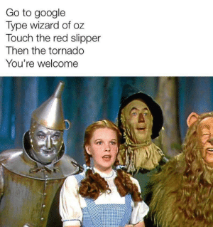 There's no place like home: Go to google  Type wizard of oz  Touch the red slipper  Then the tornado  You're welcome There's no place like home