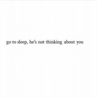 Go to Sleep, Sleep, and You: go to sleep, he's not thinking about you