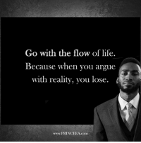 Life teaches us if we are willing to listen. inspire motivate love princeea life wecandobetter: Go with the flow of life.  Because when you argue  with reality, you lose  www.PRINCEEA.com. Life teaches us if we are willing to listen. inspire motivate love princeea life wecandobetter