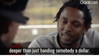 "Fall, Memes, and Goal: Goalcast  deeper than just handing somebody a dollar. ""You can either Pimp the Situation or Fall Victim to it"" Via: @goal.cast Word MondayMotivation KendrickLamar"