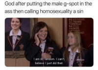 g spot: God after putting the male g-spot in the  ass then calling homosexuality a sin  SA TRAVERS  COSTELLO  AM WHITE  ALD  I am sorandom. I can't  believe I just did that.