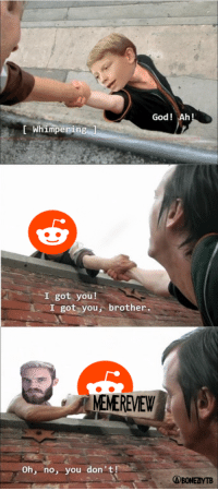 "<p>meme review via /r/MemeEconomy <a href=""https://ift.tt/2GLfFNS"">https://ift.tt/2GLfFNS</a></p>: God! Ah  [ Whimpenin  I got you!  I got you, brother.  MEMEREVEW  Oh, no, you don't  ABONEZIYTB <p>meme review via /r/MemeEconomy <a href=""https://ift.tt/2GLfFNS"">https://ift.tt/2GLfFNS</a></p>"