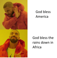 I Bless The Rains Down In Africa: God bless  America  God bless the  rains down in  Africa