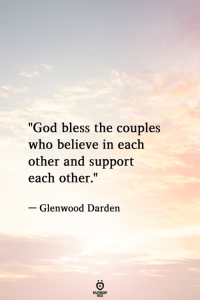 "God, Who, and Believe: ""God bless the couples  who believe in each  other and support  each other.""  Glenwood Darden"
