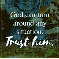 Blessed, Jesus, and Memes: God can turn  around any  situation  Trust him Good morning. A blessed Thursday Everyone!!! jesus prayerpetitions prayerrequest biblejournaling biblechallenge bible biblestudy bibleverse bibleverses bibleverseoftheday godsword pray god