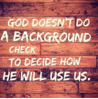 Memes, 🤖, and Check: GOD DOESNT DO  A BACKGROUND  CHECK  TO DECIDE HOW  HE WILL USE US, He uses people with the worst past to create the best futures! He uses the ones who are available! He uses the unqualified! He loves to get the glory for your story! realtalk realtalkkim god