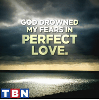 Memes, 🤖, and Drowning: GOD DROWNED  MY FEARS IN  PERFECT  LOVE.  T BN There is no fear in love. But perfect love drives out fear. 1 John 4:18