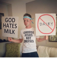 God, Jesus, and Memes: GOD  HATES  MILK  CHOOSE  JESUS  NOT  CHEESES  DAARY Move Over Westboro: This Years Costume is Lactose Intolerance