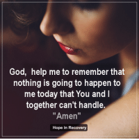 """Moments with God...: God, help me to remember that  nothing is going to happen to  me today that You and  together can't handle.  """"Amen  Hope in Recovery Moments with God..."""
