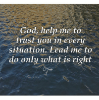 Credit @christian_worship: God, help me to  trust you in every  situation. Lead me to  do only what is right Credit @christian_worship