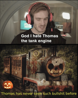 God, Dank Memes, and Angry: God I hate Thomas  the tank engine  ar  Thomas has never seen such bullshit before Spooky Thomas angry