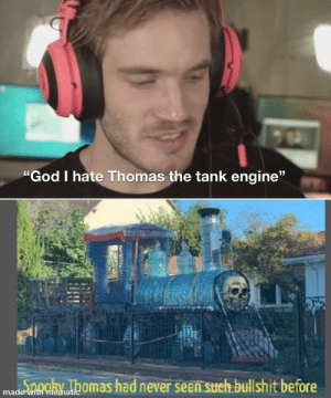 "God, Bullshit, and Never: ""God I hate Thomas the tank engine""  ooky Thomas had never seen such bullshit before  made with mematic Spooktober!!!"