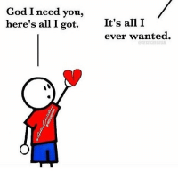 God, Love, and Memes: God I need you,  here's all I got.  It's all I  ever wanted He truly desires your love! @princeofpeace_