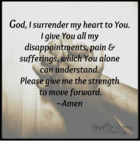 Disappointed, Memes, and Wings: God, I surrender my heart to You.  I give You all my  disappointments, pain &  sufferings, which You alone  can understand.  Please give me the strength  to move forward  Amen <3 Wings of Encouragement God, I surrender my heart to you.