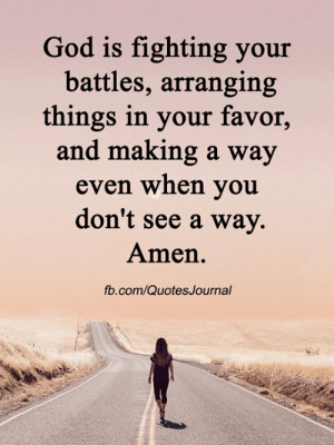 <3: God is fighting your  battles, arranging  things in your favor,  and making a way  even when you  don't see a way.  Amen.  fb.com/QuotesJournal <3