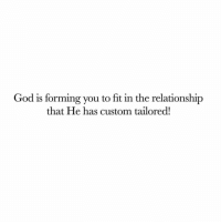 Beautiful, God, and Jesus: God is forming you to fit in the relationship  that He has custom tailored! I pray that God shows you more of yourself and shapes your life to reveal His glory. As you walk back out on the raging sea of life and of singleness, continue your faith in Him and set your eyes on Him standing strong and reliable above it all. Lord, reveal how much bigger and more beautiful You are than marriage, or any other dream or desire we might have. Lord, give us the relationship You desire! In Jesus' name I pray, AMEN! love God communication spiritual marriage relationshipgoals