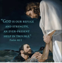 Amen ❤️: GOD IS OUR REFUGE  AND STRENGTH  AN EVER-PRESENT  HELP IN TROUBLE.  Psalm 46:1 Amen ❤️
