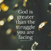 Blessed, Friends, and God: God is  reater  than the  struggle  vou are  facing  @BibleLockScreens 👉 follow @full_of_glory 👈 🙌 God will Bless you - Trust HIM 🔥👉🏻Share with you friends 👈🏻) God Jesus HolySpirit Jehova Lord Christ Bless memes sunday Somebody churchmemes memehistory Life Love My Yes Blessed instagood Bible GodBlessYou me Amazing mercy tbt You I live )