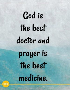 <3: God is  the best  doctor and  prayer is  the best  medicine.  BHBH <3