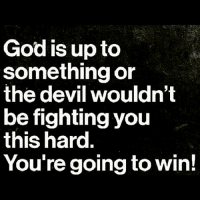 God Is Up To Something Or The Devil Wouldnt Be Fighting You This