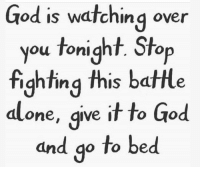 Memes, 🤖, and Go to Bed: God is watching over  you tonight. Stop  fighting this batlle  alone, give it to God  and go to bed