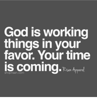 God, Memes, and Time: God is working  things in your  favor. Your time  is coming.  Nisen Appar Credit @risenapparel