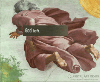 Facebook, God, and Memes: God left.  CLASSICALART MEMES  . facebook.com/classicalartmemes