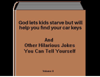 Hilarious Jokes: God lets kids starve but will  help you find your car keys  And  Other Hilarious Jokes  You Can Tell Yourself  Volume II