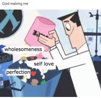 God, Love, and Making: God making me  wholesomeness  self love  perfection