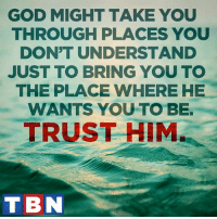 """Memes, Righteousness, and 🤖: GOD MIGHT TAKE YOU  THROUGH PLACES YOU  DON'T UNDERSTAND  JUST TO BRING YOU TO  THE PLACE WHERE HE  WANTS YOU TO BE.  TRUST HIM.  T BIN """"So do not fear, for I am with you; do not be dismayed, for I am your God. I will strengthen you and help you; I will uphold you with my righteous right hand."""" Isaiah 41:10"""