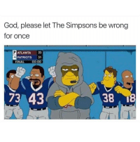 God, please let The Simpsons be wrong  for once  ATLANTA  23  PATRIOTS  31  FINAL 00:00  73 43 The Simpsons never fail wtf 💀