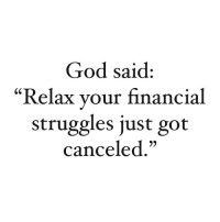 "God, Memes, and 🤖: God said:  ""Relax your financial  struggles just got  canceled."" Say AMEN"