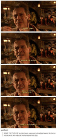 heave: GOD STAYS  HEAVE  BECAUSE HE T  LIVES IN FEAR  OF WHAT HES CREA  hOLD THE FUCK UP spy kids two is supposed to be a light hearted film for the  whole family not make me have an existential crisis