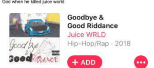 Rest in peice.: God when he killed juice world:  Goodbye &  Good Riddance  Juice WRLD  Good by  Hip-Hop/Rap 2018  GoodANCE  + ADD  ... Rest in peice.