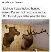 Fucking, Memes, and Hunting: Goddammit Doreen!  I told you it was fucking hunting  season Doreen but noooooo we just  HAD to visit your sister near the lake Bhai :')