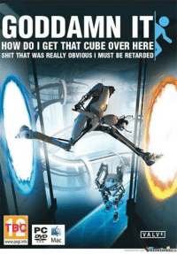 GODDAMN IT  HOW DO I GET THAT CUBE OVER HERE  SHIT THAT WAS REALLY OBVIOUS I MUST BE RETARDED  PC  VALVE  Mac  www.pegi info  Mul LOL For more funny portal memes, go to: http://cavepotados.greatviralpix.me/funny-portal-posts  ~Cave