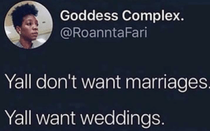 Where's the lie? by da_chosen1 MORE MEMES: Goddess Complex.  @RoanntaFari  Yall don't want marriages  Yall want weddings Where's the lie? by da_chosen1 MORE MEMES
