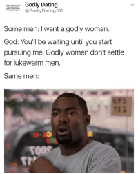 Dating, God, and Memes: Godly Dating  Chivalry, Modesty. Purity.  God's standard, not  society's expectations.  @Godly Dating 101  li @GodlyDating10  Some men: want a godly woman  God: You'll be waiting until you start  pursuing me. Godly women don't settle  for lukewarm men  Same men So it's like that, God? 😂😂 (Follow us on Twitter)