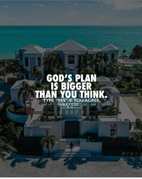 """Yes"" if you agree 👇 Successes: GOD'S PLAN  IS BIGGER  THAN YOU THINK.  TYPE ""YES"" IF YOU AGREE.  @SUCCESSES ""Yes"" if you agree 👇 Successes"
