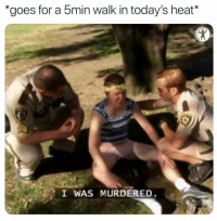 "God, Memes, and Shit: ""goes for a 5min walk in today's heat*  I WAS MURDERED Are y'all northeast people feeling this shit god DAMN"