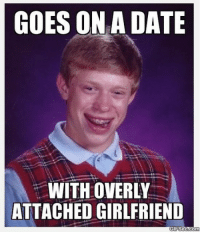 overly attached girlfriend: GOES ON A DATE  WITH OVERLY  ATTACHED GIRLFRIEND