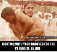 Who else like this? rvcjinsta: GOFFICIALRAPPERAKSHAH  FIGHTING WITH YOUR BROTHER FOR THE  TV REMOTE BE LIKE Who else like this? rvcjinsta