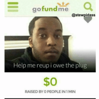 gofund me  Castewpidass  Help me reup i owe the plug  $O  RAISED BY O PEOPLE IN 1MIN Any little donation would help. Thank you.